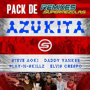 Remixes de Azukita - Steve Aoki Ft Daddy Yankee Elvis Crespo Play N Skills