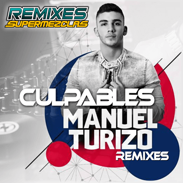 ManuelTurizo #Culpables #Remixes